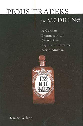 Pious Traders in Medicine: A German Pharmaceutical Network in Eighteenth-Century North America (Max Kade Research Institute)