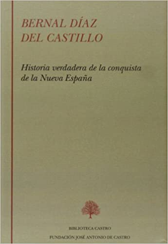 Bernal Díaz del Castillo. Historia verdadera de la conquista de la Nueva España Biblioteca Castro: Amazon.es: Díaz del Castillo, Bernal: Libros