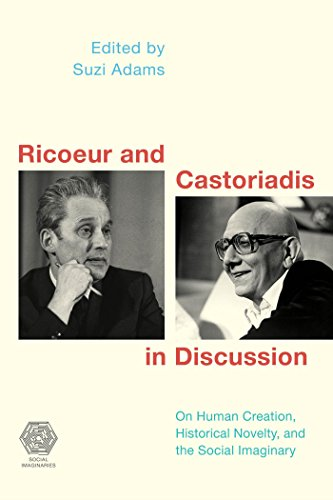 Ricoeur and Castoriadis in Discussion: On Human Creation, Historical Novelty, and the Social Imaginary (Social Imaginaries)