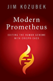 Modern Prometheus: Editing the Human Genome with Crispr-Cas9