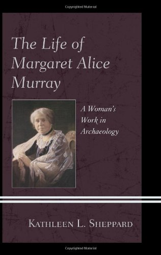The Life of Margaret Alice Murray: A Woman's Work in Archaeology