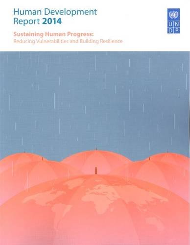 Human Development Report: 2014: Sustaining Human Progress - Reducing Vulnerability And Building Resilience