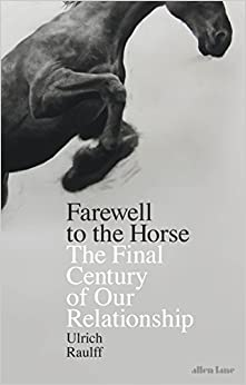 Book Farewell to the Horse: The Final Century of Our Relationship