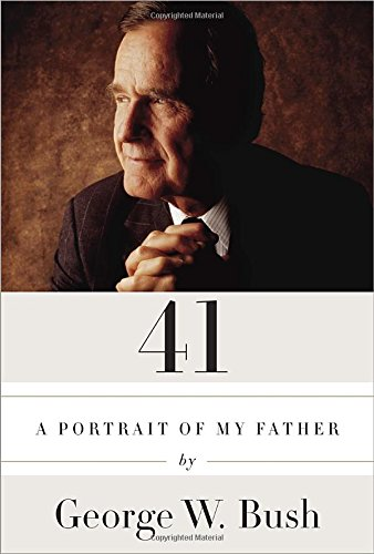 41: A Portrait of My - George W Bush Autobiography