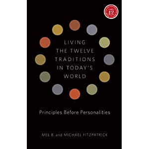 Learn more about the book, Living the Twelve Traditions in Today's World: Principles Before Personalities