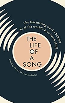 Life of a Song: The fascinating stories behind 50 of the worlds best-loved songs by [Dalley, Jan]