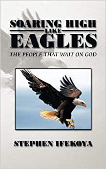 Soaring High Like Eagles: The People That Wait On God