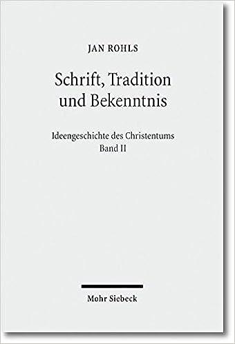 Schrift, Tradition Und Bekenntnis (Ideengeschichte Des Christentums)