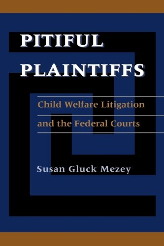 Pitiful Plaintiffs: Child Welfare Litigation and the Federal Courts (Political Science)