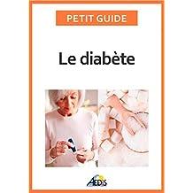 Le diabète: Adopter le bon régime alimentaire pour affronter cette maladie (Petit guide t. 361) (French Edition)