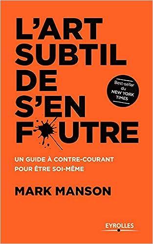 Amazon Fr L Art Subtil De S En Foutre Un Guide A Contre