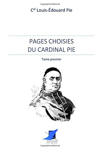 Pages choisies du Cardinal Pie - Tome premier (French Edition)