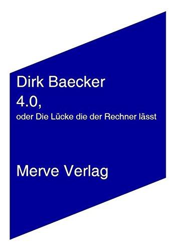 4.0 oder Die Lücke die der Rechner lässt (IMD) Taschenbuch – 11. Juni 2018 Dirk Baecker Merve 3962730125 Soziologie