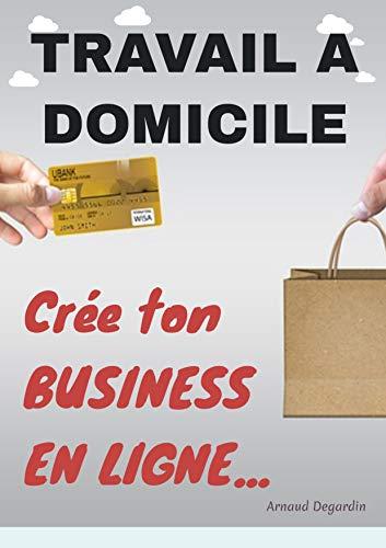 Amazon Com Travail A Domicile Cree Ton Business En Ligne Comment