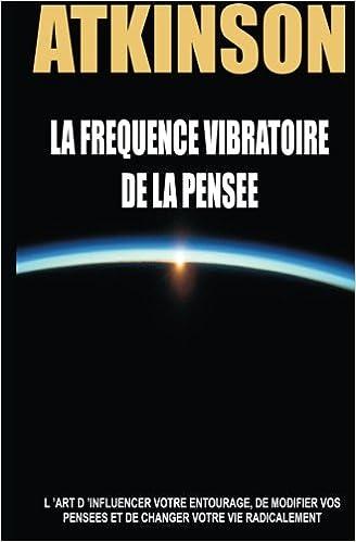 La frequence vibratoire de la pensee: Lart dinfluencer ...