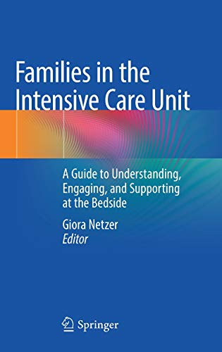 Families in the Intensive Care Unit: A Guide to Understanding, Engaging, and Supporting at the Bedside
