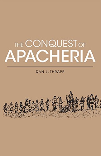 The Conquest Of Apacheria (Civilization Of American Indian S)