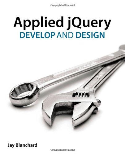 Applied jQuery: Develop and Design by Jay Blanchard, Publisher : Peachpit Press