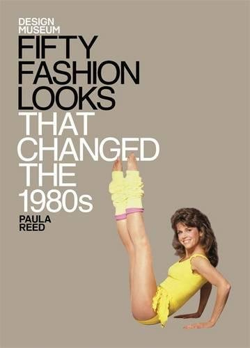 [Fifty Fashion Looks that Changed the 1980's] (Fashion Costume Museum London)