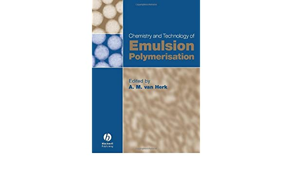 Chemistry and technology of emulsion polymerisation a m van herk chemistry and technology of emulsion polymerisation a m van herk 9781405121132 amazon books fandeluxe Gallery
