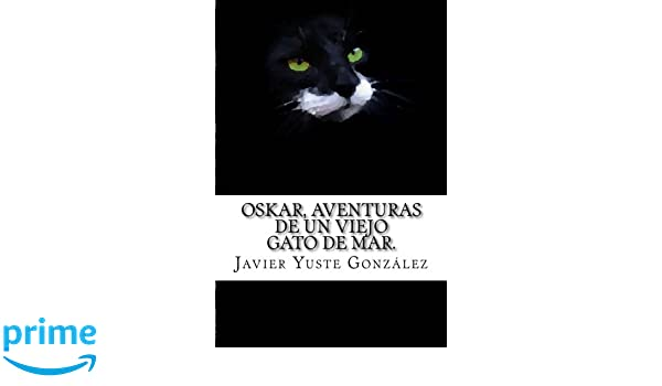 Oskar, aventuras de un viejo gato de mar.: 1939 (Spanish Edition): Javier Yuste González: 9781481957656: Amazon.com: Books