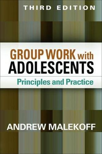 Group Work with Adolescents, Third Edition: Principles and Practice (Clinical Practice with Children, Adolescents, and Families)