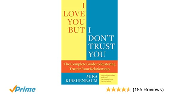 I Love You But I Don't Trust You: The Complete Guide to