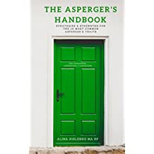 The Asperger's Handbook: A quick guide to finding the benefits and workarounds for the 10 most common Asperger's traits