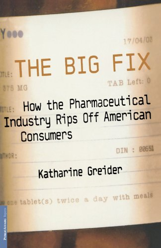 The Big Fix: How The Pharmaceutical Industry Rips Off American Consumers (Publicaffairs Reports)