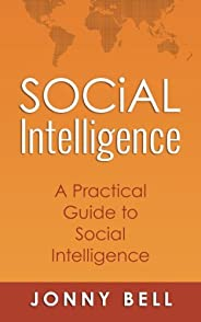 Social Intelligence: A Practical Guide to Social Intelligence: Communication Skills - Social Skills - Communication Theory -