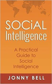 Social Intelligence: A Practical Guide To Social Intelligence: Communication Skills - Social Skills - Communication Theory - Emotional Intelligence -: Volume 1 Epub Descargar Gratis