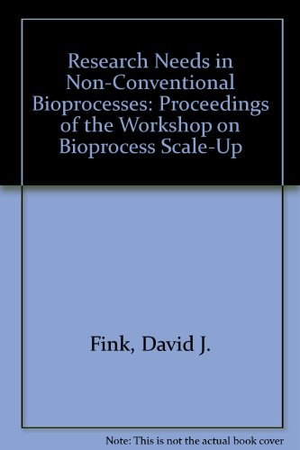 Research Needs in Non-Conventional Bioprocesses: Proceedings of the Workshop on Bioprocess Scale-Up