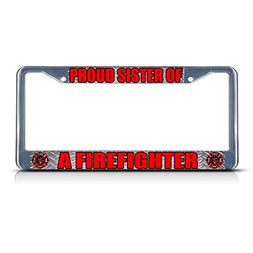 Proud Sister of A Firefighter Metal License Plate Frame Tag Border Two Holes Perfect for Men Women Car garadge Decor