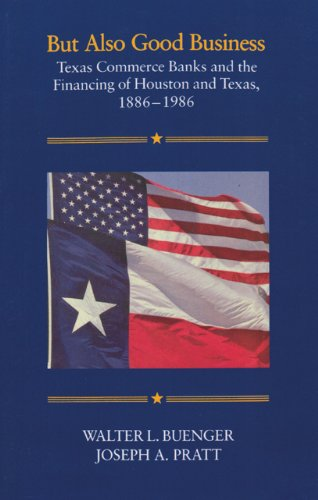 Download But Also Good Business: Texas Commerce Banks and the Financing of Houston and Texas, 1886-1986 pdf epub