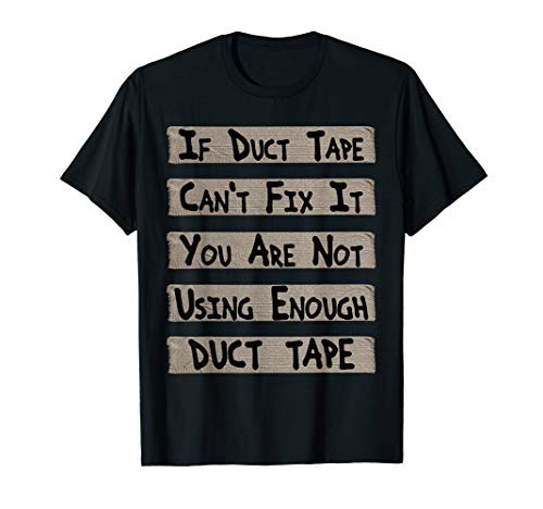 T-shirt Enough Duct Tape - If Duct Tape Can't Fix It You Are Not Using Enough Duct Tape