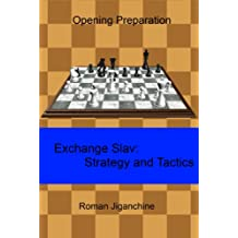 Exchange Slav - Strategy and Tactics (Opening Preparation Book 1)