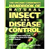 The Organic Gardener's Handbook of Natural Insect and Disease Control : A Complete, Problem-Solving Guide to Keeping Your Garden and Yard Healthy Without Chemicals, Barbara W. Ellis, 087596124X