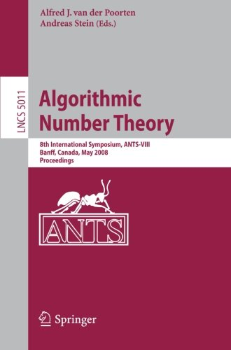 Algorithmic Number Theory: 8th International Symposium, ANTS-VIII Banff, Canada, May 17-22, 2008 Proceedings (Lecture No
