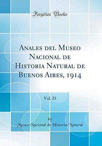 Anales del Museo Nacional de Historia Natural de Buenos Aires, 1914, Vol. 25 (Classic Reprint) (Spanish Edition) [Museo Nacional de Historia Natural] (Tapa Dura)