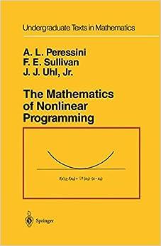 The Mathematics Of Nonlinear Programming (Undergraduate Texts In Mathematics) Free Download