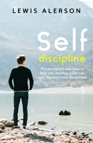 Self Discipline: Self Control & Self Development Will Give You Relentless Willpower That Will Allow You To Get Things Done. Self Motivation Can Be ... You're Disciplined. (Self Help) (Volume 2) ebook