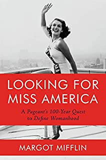 Book Cover: Looking for Miss America: A Pageant's 100-Year Quest to Define Womanhood