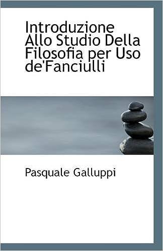 Book Introduzione Allo Studio Della Filosofia per Uso de'Fanciulli by Pasquale Galluppi (2009-07-17)