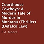 Courthouse Cowboys: A Modern Tale of Murder in Montana (Thriller) (Defalco Law) | P.A. Moore