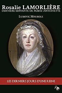 Rosalie Lamorliere, dernière servante de marie-Antoinette par Miserole