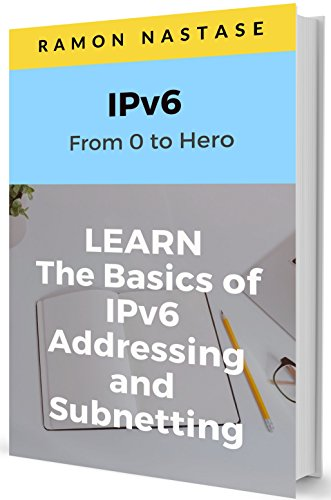 IPv6 Fundamentals: Learn the Basics of how IPv6 works, IPv6 Addresses and IPv6 Subnetting (Computer Networking Series Book 4)