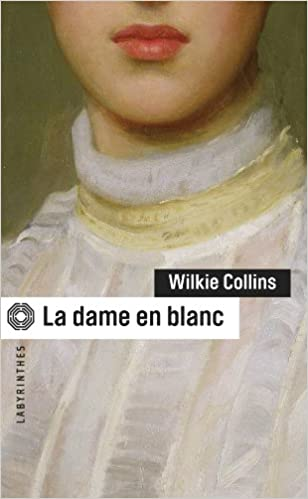 Wilkie Collins - La Dame en Blanc