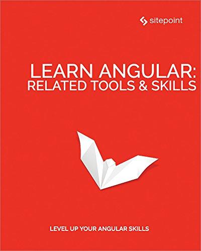 Learn Angular: Related Tool & Skills by [Moere, Jurgen van de, Rappl, Florian, Bodrov-Krukowski, Ilya, Smith, Jeff, Wanyoike, Michael, Motto, Todd]