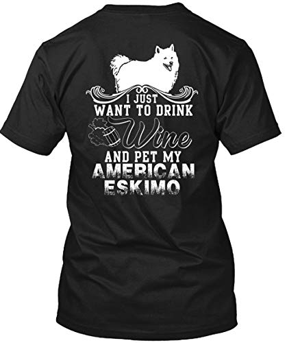Papaya Tee I Just Want to Drink Wine T Shirt, Pet My American Eskimo T Shirt Unisex -