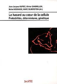 Le hasard au coeur de la cellule : Probabilités, déterminisme, génétique par Jean-Jacques Kupiec